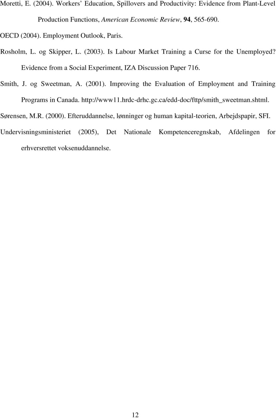 Smith, J. og Sweetman, A. (2001). Improving the Evaluation of Employment and Training Programs in Canada. http://www11.hrdc-drhc.gc.ca/edd-doc/fttp/smith_sweetman.shtml. Sørensen, M.