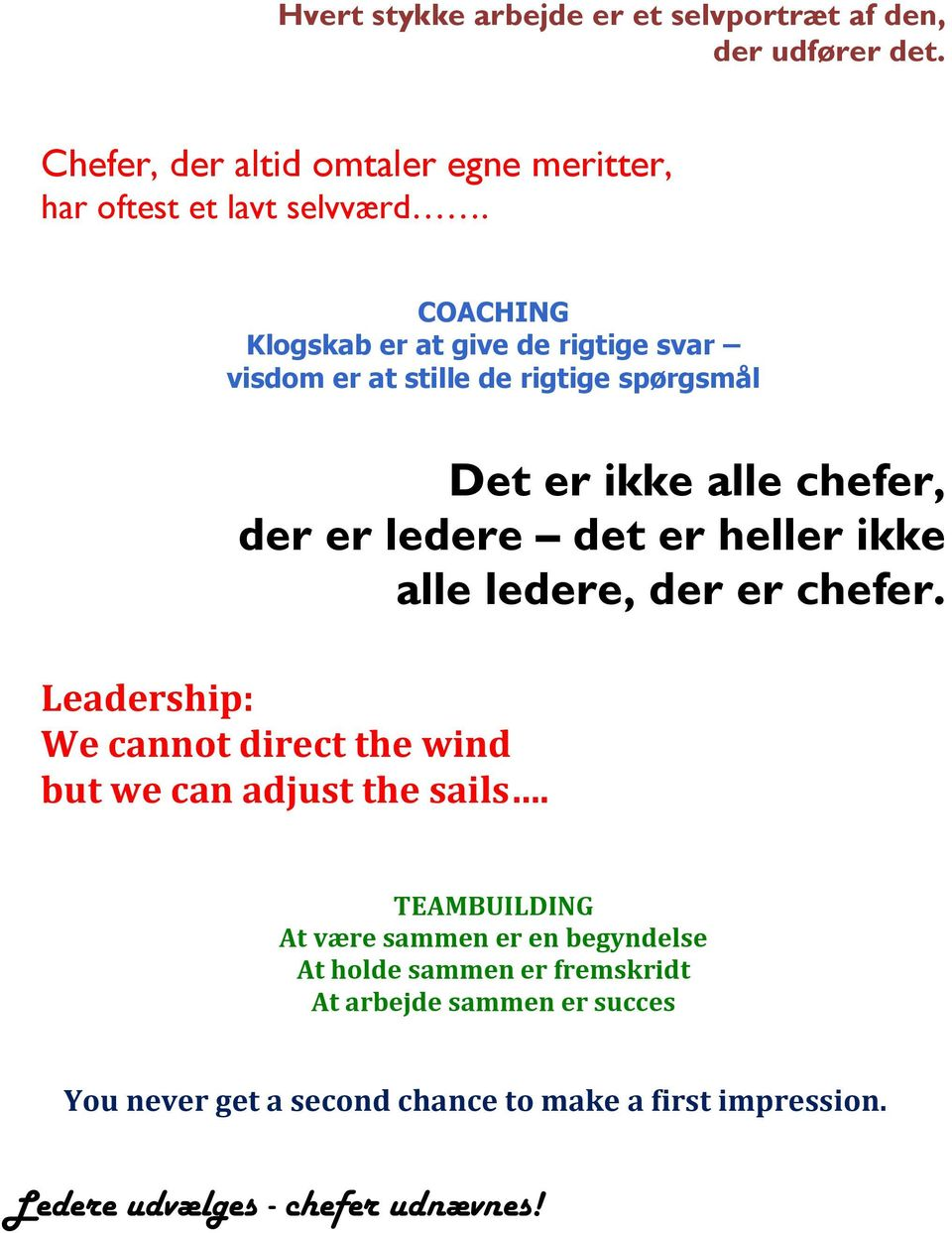 ikke alle ledere, der er chefer. Leadership: We cannot direct the wind but we can adjust the sails.