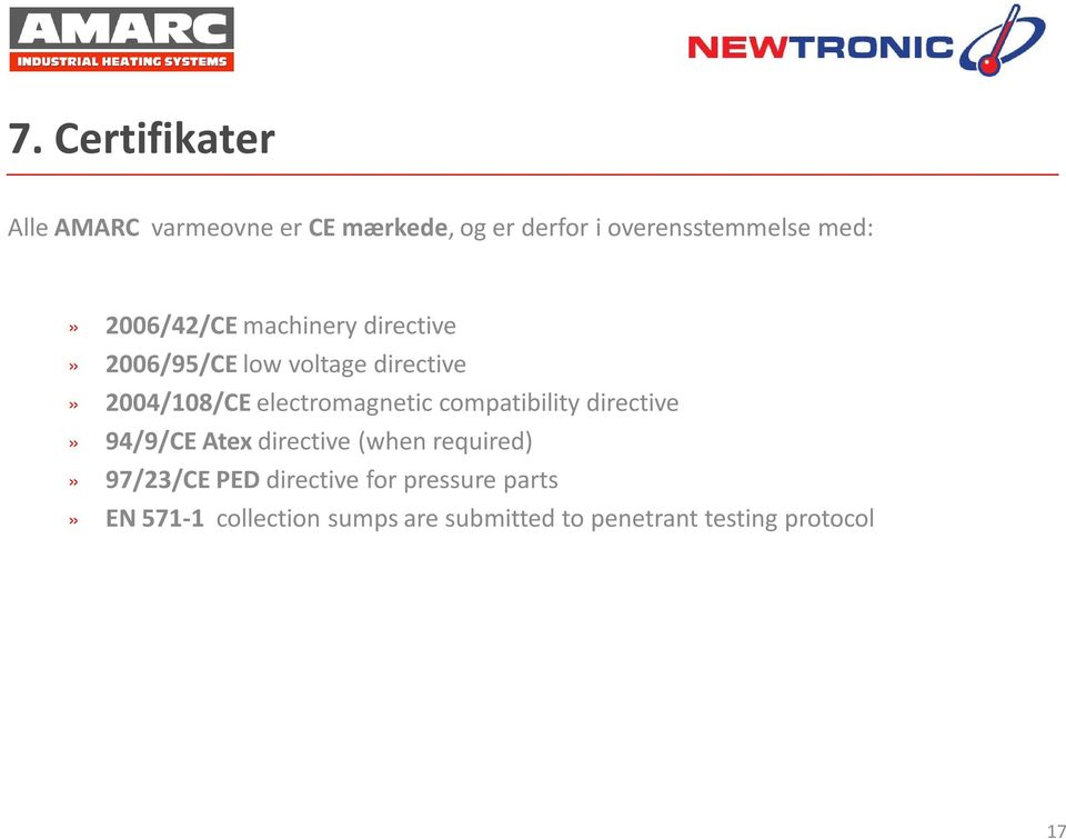 electromagnetic compatibility directive» 94/9/CE Atex directive (when required)» 97/23/CE