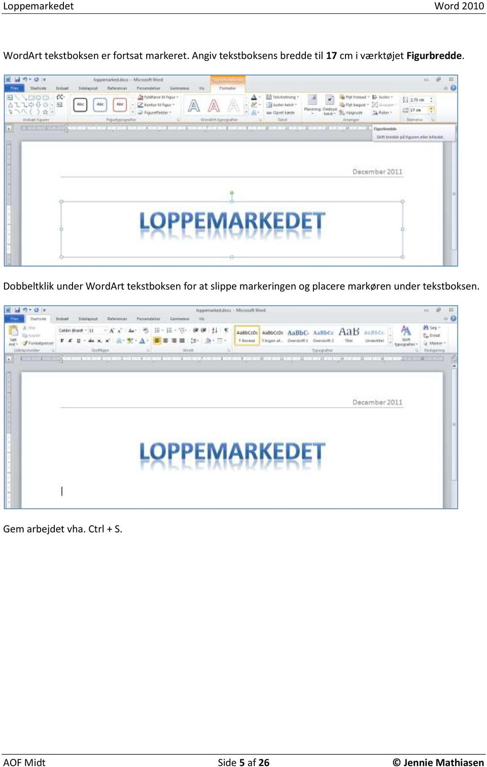 Dobbeltklik under WordArt tekstboksen for at slippe markeringen og