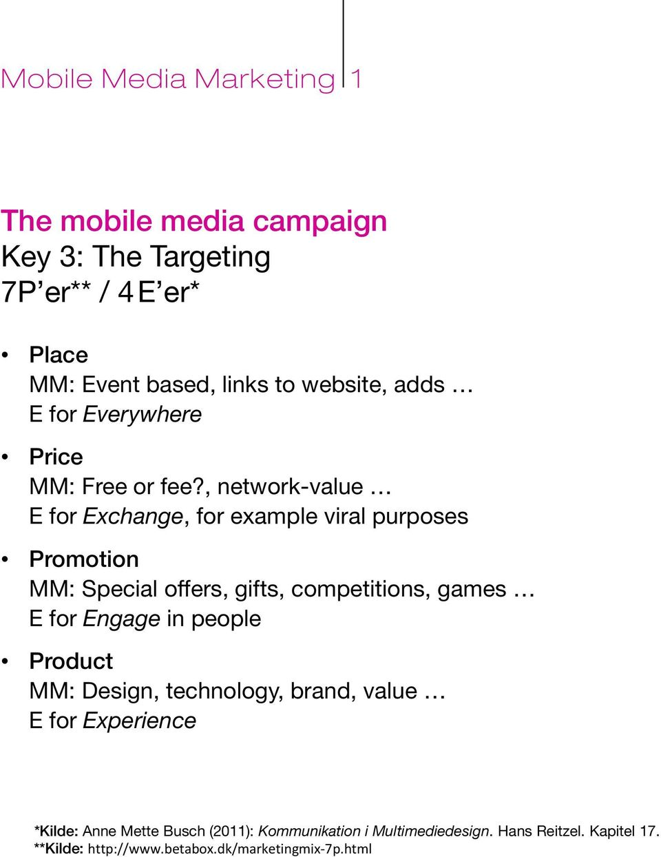 , network-value E for Exchange, for example viral purposes Promotion MM: Special offers, gifts, competitions, games E for
