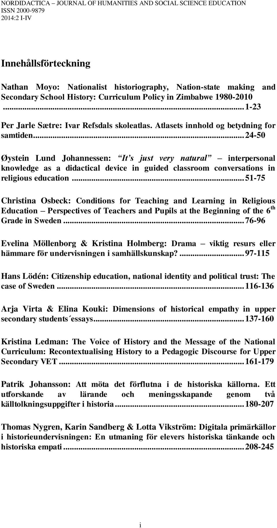 .. 24-50 Øystein Lund Johannessen: It s just very natural interpersonal knowledge as a didactical device in guided classroom conversations in religious education.
