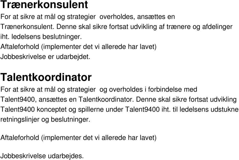 Talentkoordinator For at sikre at mål og strategier og overholdes i forbindelse med Talent9400, ansættes en Talentkoordinator.