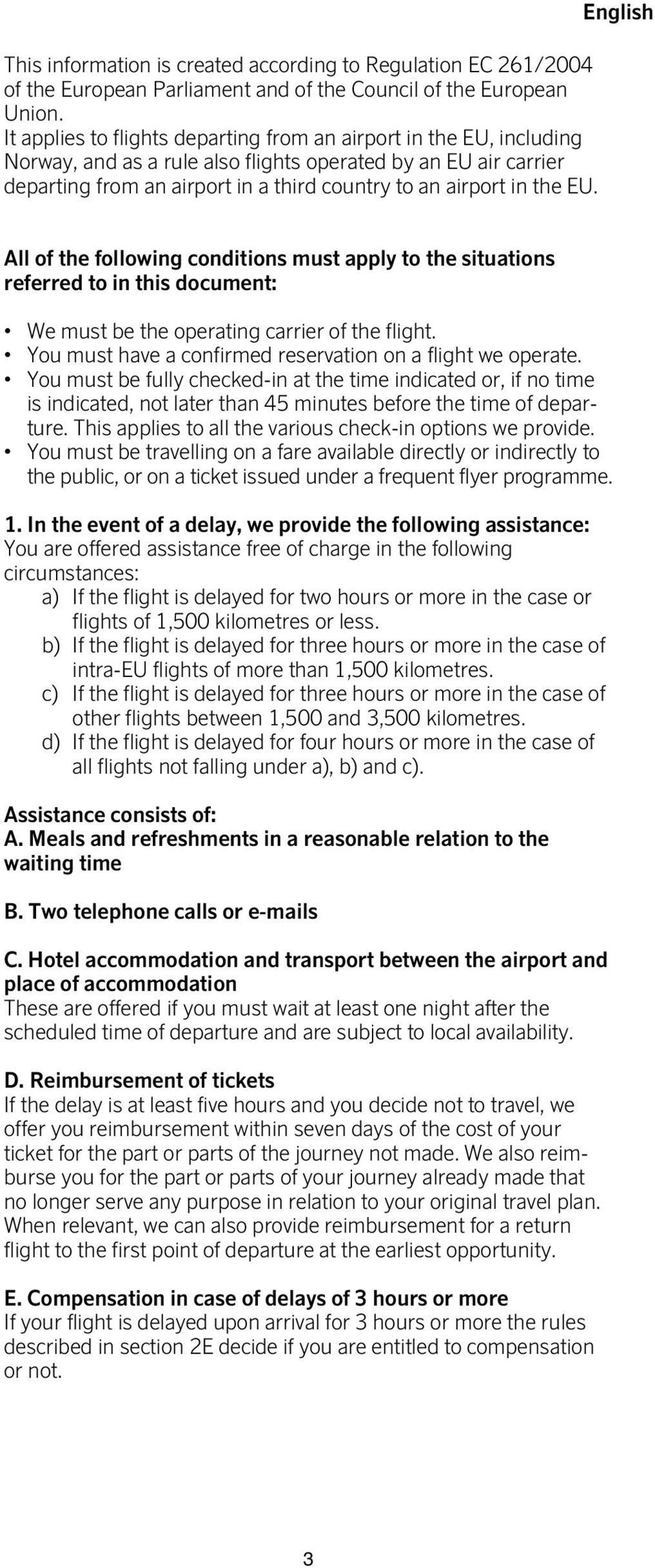 EU. English All of the following conditions must apply to the situations referred to in this document: We must be the operating carrier of the flight.