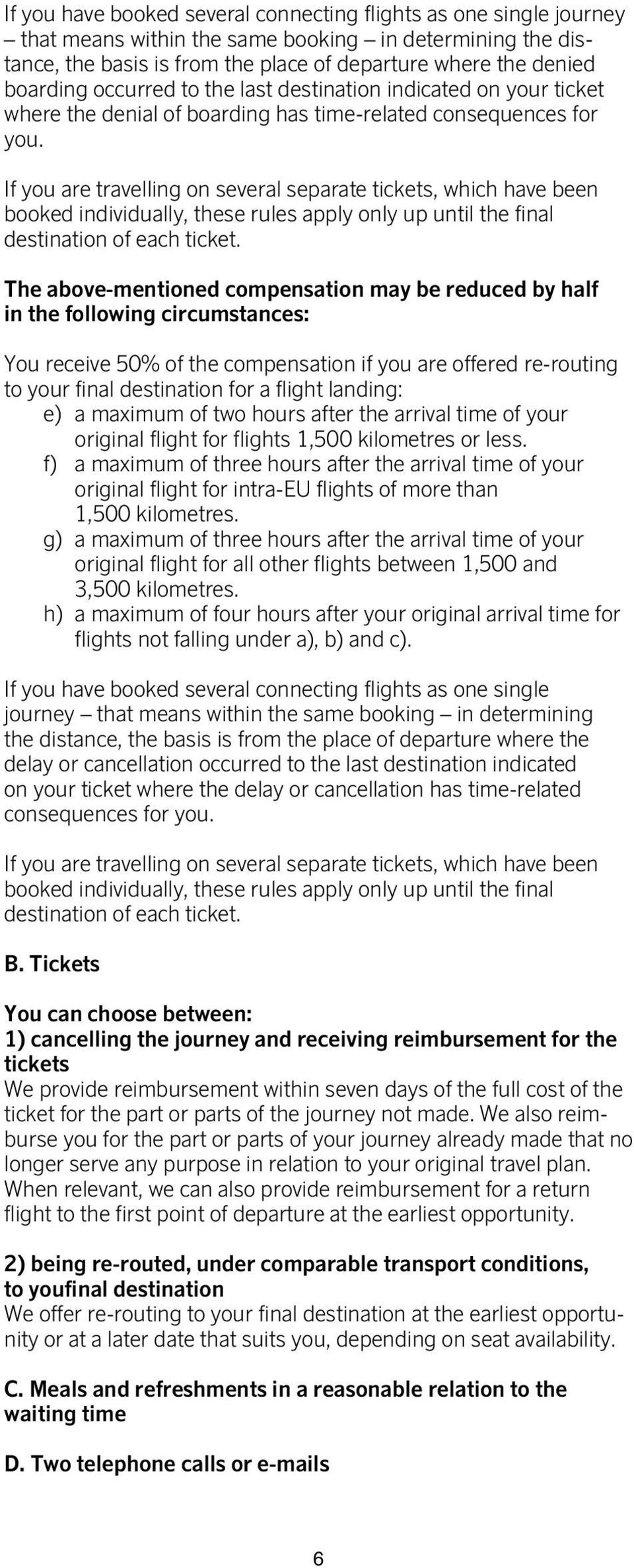 If you are travelling on several separate tickets, which have been booked individually, these rules apply only up until the final destination of each ticket.