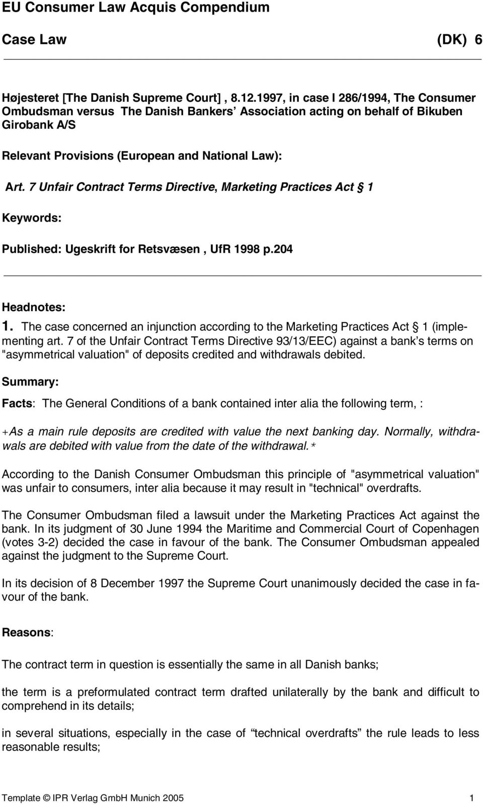 7 Unfair Contract Terms Directive, Marketing Practices Act 1 Keywords: Published: Ugeskrift for Retsvæsen, UfR 1998 p.204 Headnotes: 1.