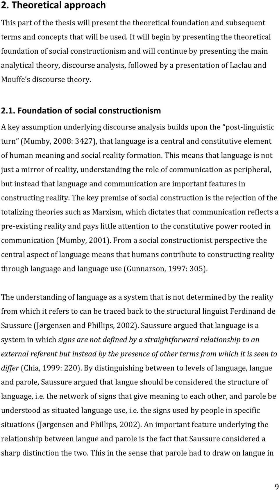 2.1.&Foundation&of&social&constructionism& Akeyassumptionunderlyingdiscourseanalysisbuildsuponthe postclinguistic turn (Mumby,2008:3427),thatlanguageisacentralandconstitutiveelement