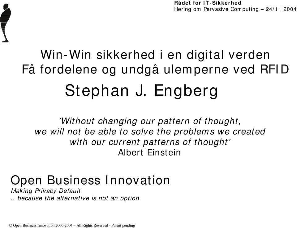 Engberg Without changing our pattern of thought, we will not be able to solve the problems we