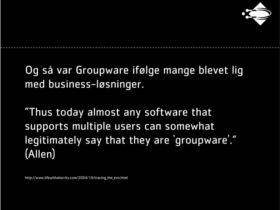 Thus today almost any software that supports multiple users can