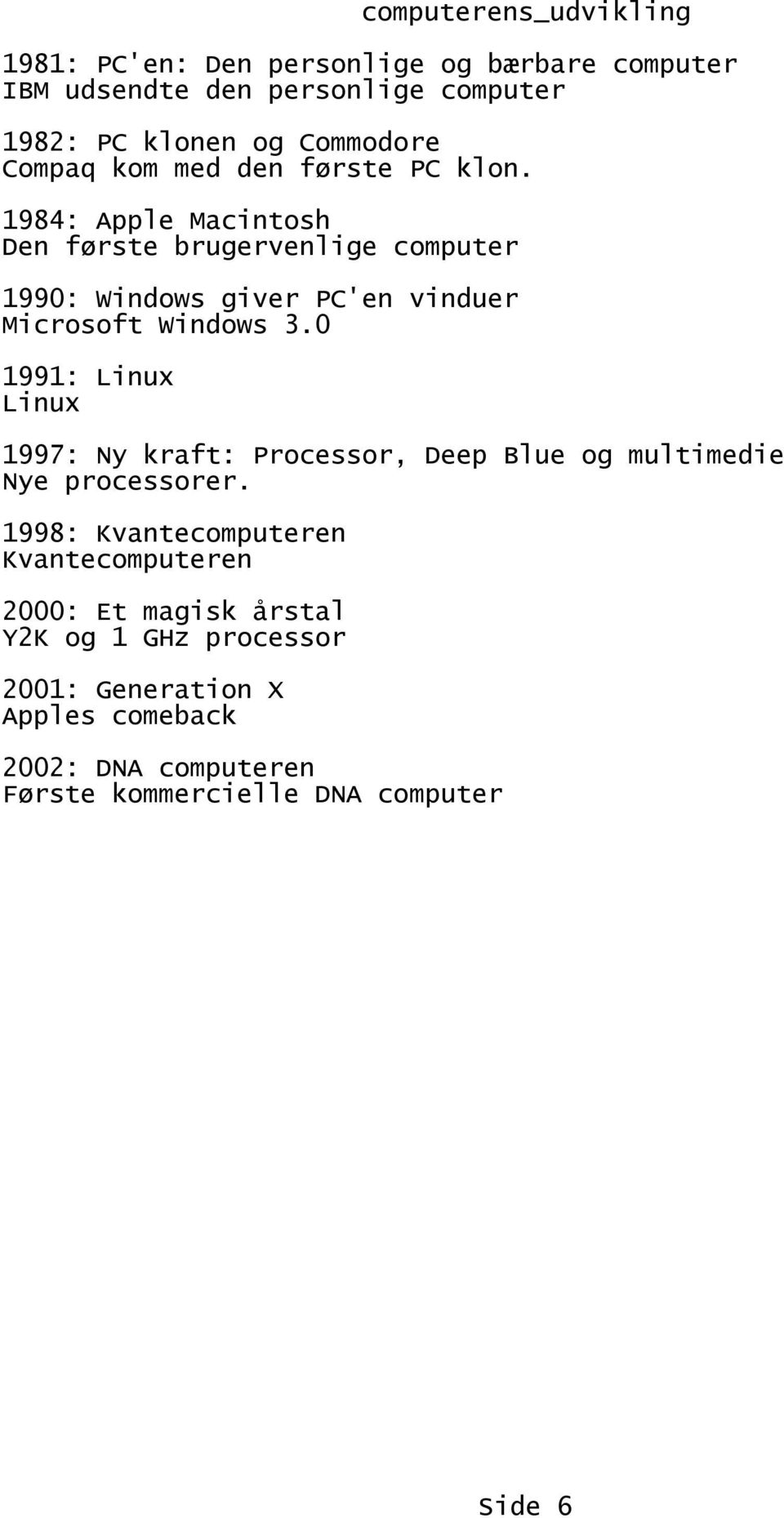 0 1991: Linux Linux 1997: Ny kraft: Processor, Deep Blue og multimedie Nye processorer.