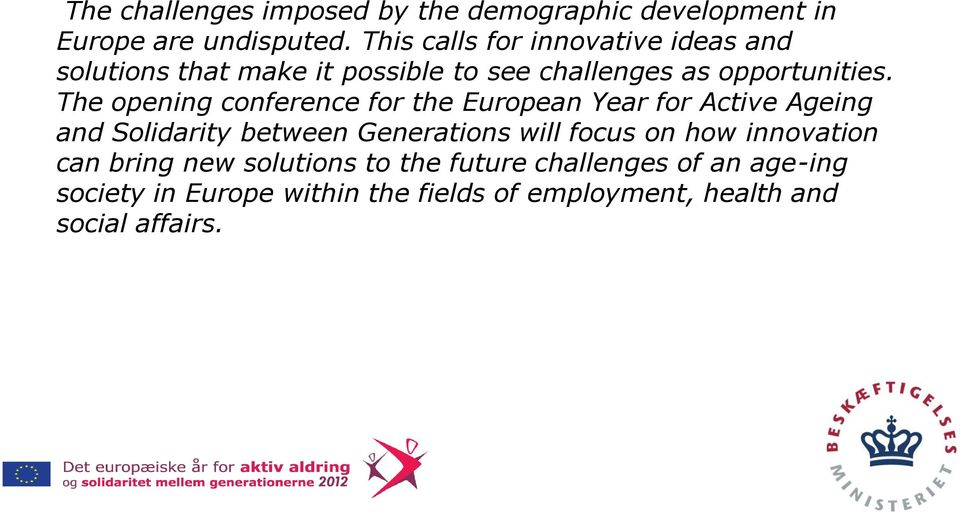 The opening conference for the European Year for Active Ageing and Solidarity between Generations will focus on