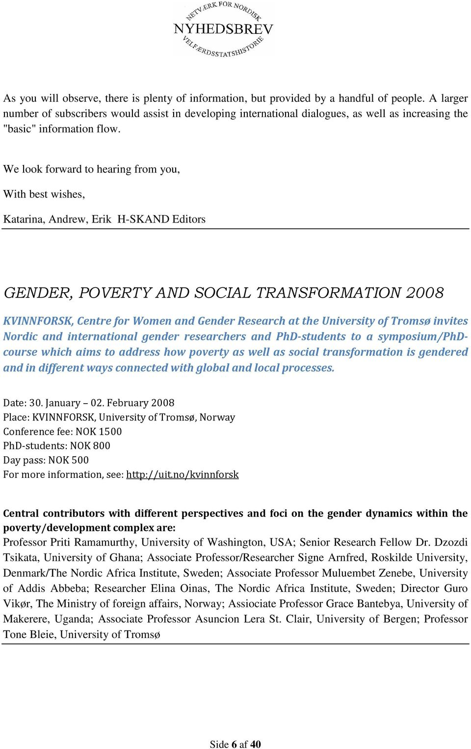 We look forward to hearing from you, With best wishes, Katarina, Andrew, Erik H-SKAND Editors GENDER, POVERTY AND SOCIAL TRANSFORMATION 2008 KVINNFORSK, Centre for Women and Gender Research at the