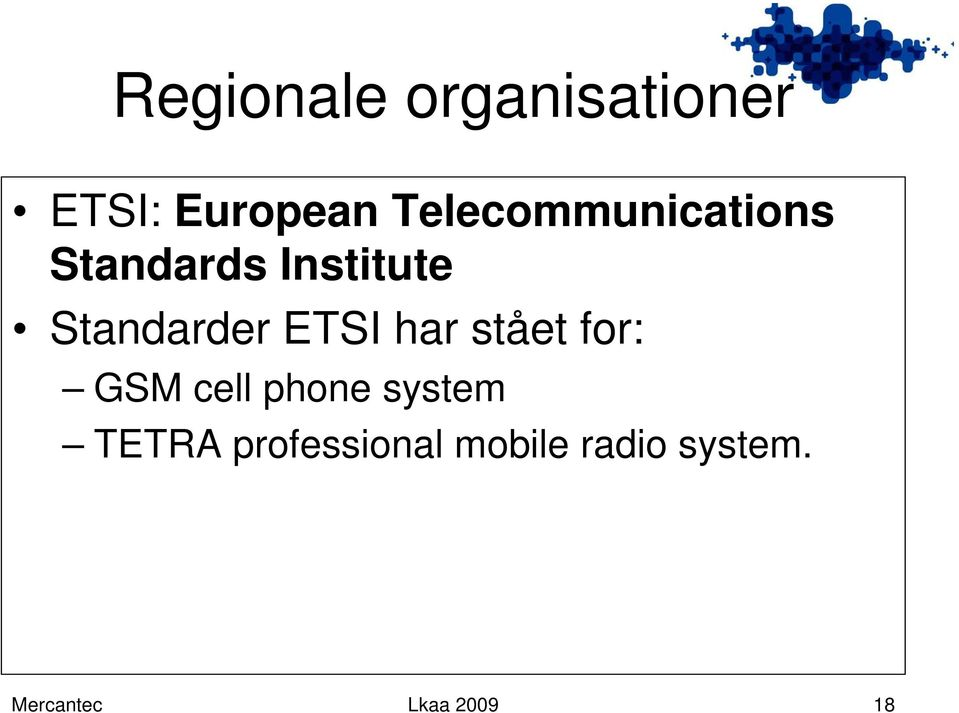 Standarder ETSI har stået for: GSM cell phone