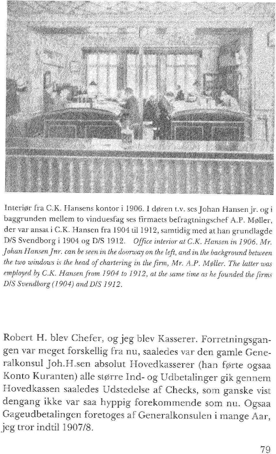 Møller. The latter was employed by C.K. Hansen from, 1904 to 1912, at the same time as he founded the firms DIS Svendborg (1904) and Dl S 1912. Robert H. blev Chefer, ogjeg blev Kasserer.