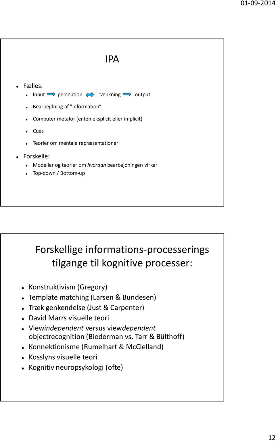 kognitive processer: Konstruktivism (Gregory) Template matching (Larsen & Bundesen) Træk genkendelse (Just & Carpenter) David Marrs visuelle teori