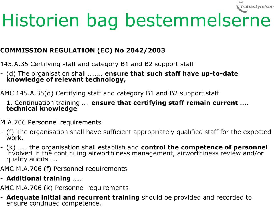 ensure that certifying staff remain current. technical knowledge M.A.706 Personnel requirements - (f) The organisation shall have sufficient appropriately qualified staff for the expected work. - (k).