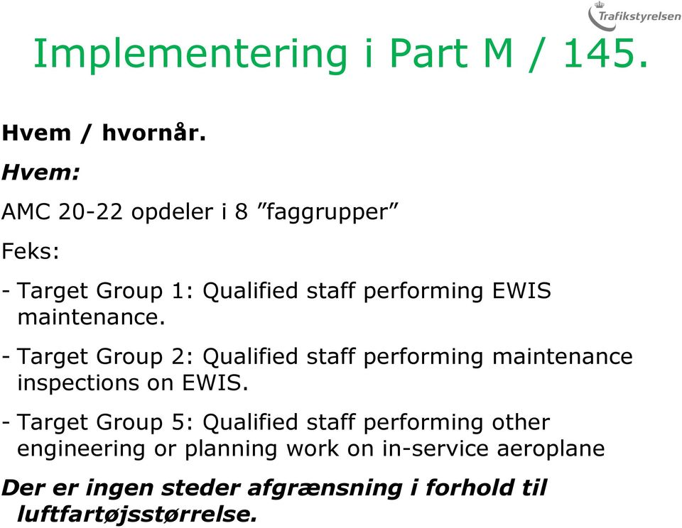 maintenance. - Target Group 2: Qualified staff performing maintenance inspections on EWIS.