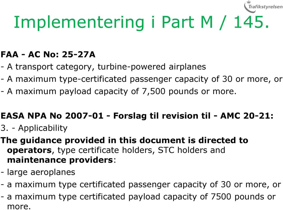 maximum payload capacity of 7,500 pounds or more. EASA NPA No 2007-01 - Forslag til revision til - AMC 20-21: 3.