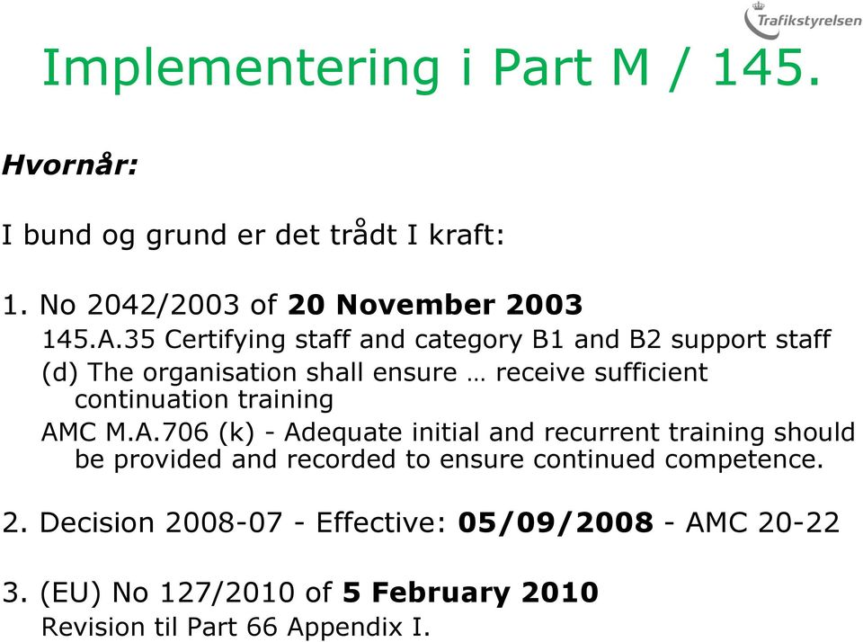 training AMC M.A.706 (k) - Adequate initial and recurrent training should be provided and recorded to ensure continued competence.