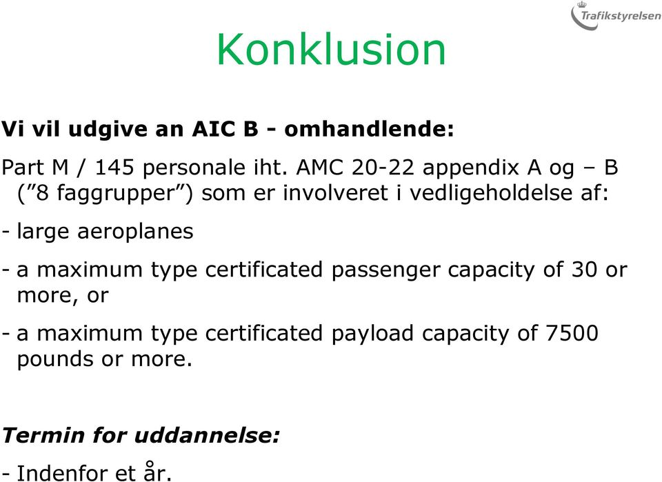large aeroplanes - a maximum type certificated passenger capacity of 30 or more, or - a