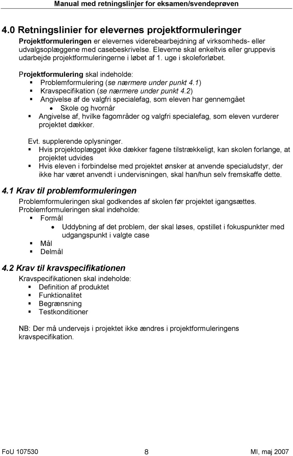 1) Kravspecifikation (se nærmere under punkt 4.