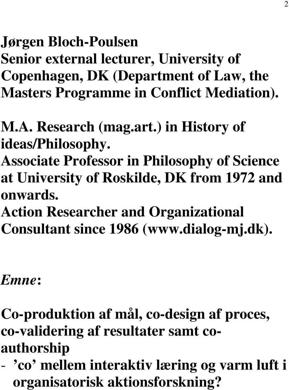 Associate Professor in Philosophy of Science at University of Roskilde, DK from 1972 and onwards.