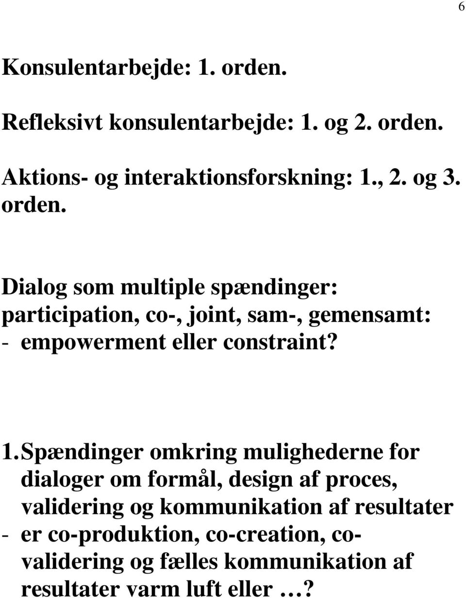 Dialog som multiple spændinger: participation, co-, joint, sam-, gemensamt: - empowerment eller constraint? 1.