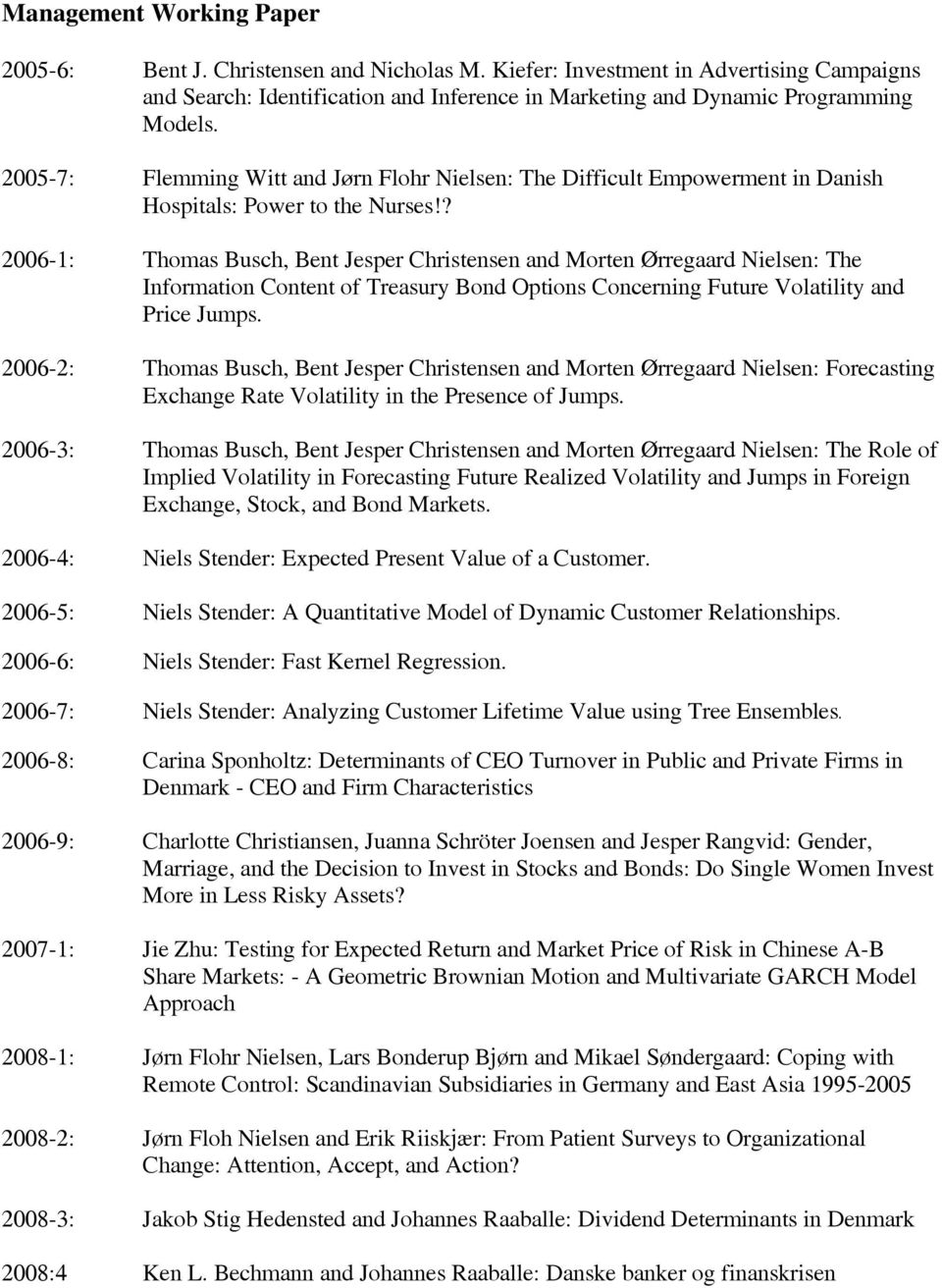 ? 2006-1: Thomas Busch, Bent Jesper Christensen and Morten qrregaard Nielsen: The Information Content of Treasury Bond Options Concerning Future Volatility and Price Jumps.