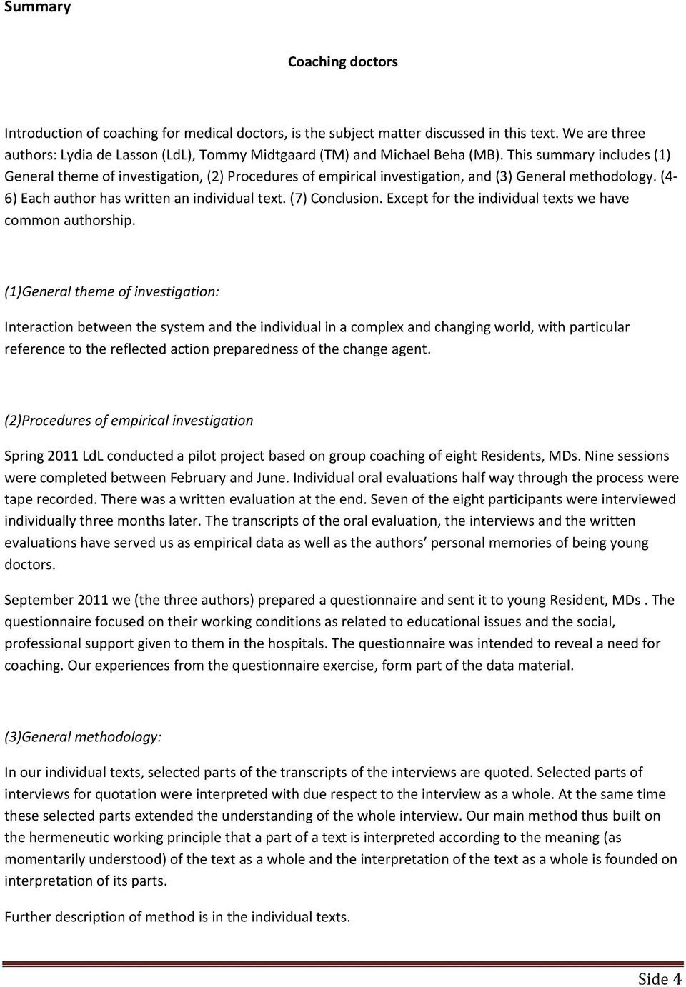 This summary includes (1) General theme of investigation, (2) Procedures of empirical investigation, and (3) General methodology. (4-6) Each author has written an individual text. (7) Conclusion.