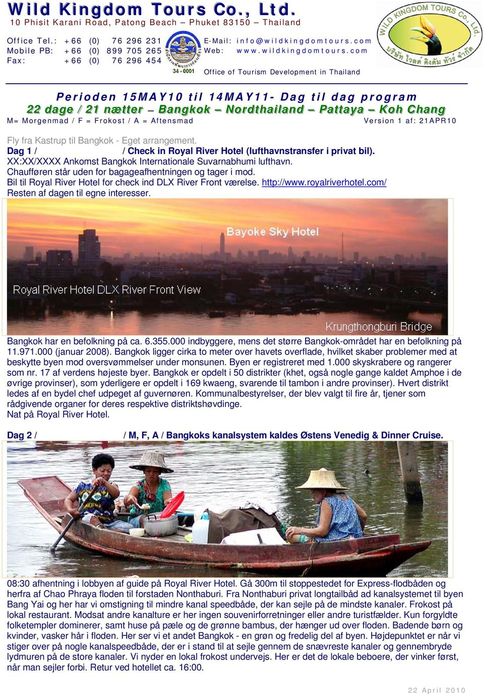 com Fax: +66 (0) 76 296 454 Office of Tourism Development in Thailand Perioden 15MAY10 til 14MAY11- Dag til dag program 22 22 dd aa gg ee / 22 11 nnæ t t ee rr B aa nn gg kk oo kk N oo rr dd t hh aa
