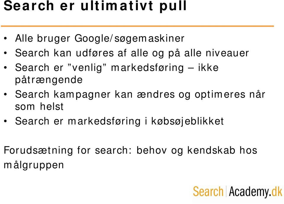 Search kampagner kan ændres og optimeres når som helst Search er