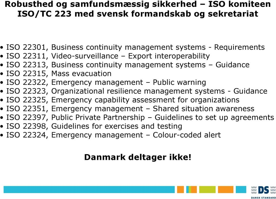 22323, Organizational resilience management systems - Guidance ISO 22325, Emergency capability assessment for organizations ISO 22351, Emergency management Shared situation awareness