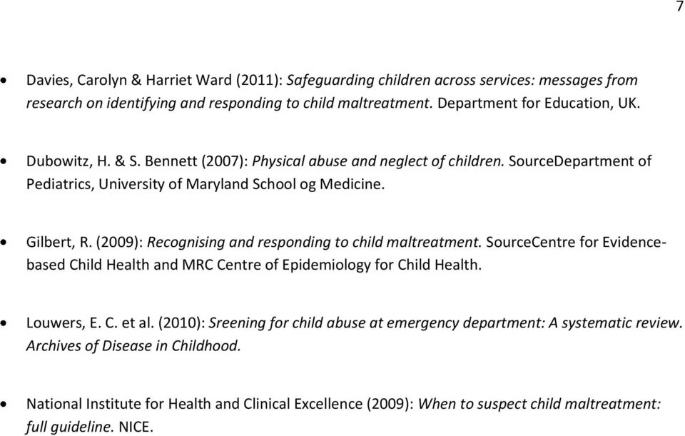 (2009): Recognising and responding to child maltreatment. SourceCentre for Evidencebased Child Health and MRC Centre of Epidemiology for Child Health. Louwers, E. C. et al.
