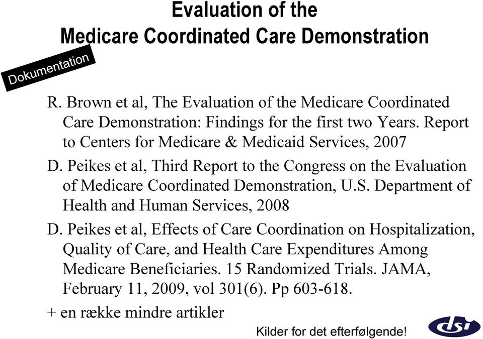 Report to Centers for Medicare & Medicaid Services, 2007 D. Peikes et al, Third Report to the Congress on the Evaluation of Medicare Coordinated Demonstration, U.S. Department of Health and Human Services, 2008 D.