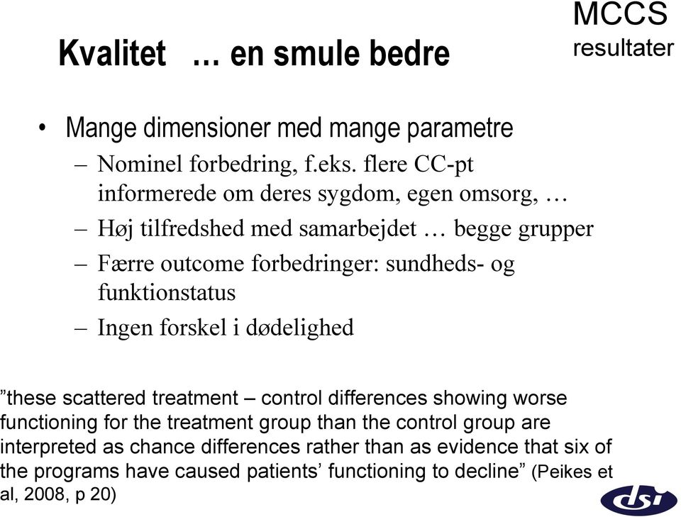 funktionstatus Ingen forskel i dødelighed these scattered treatment control differences showing worse functioning for the treatment group