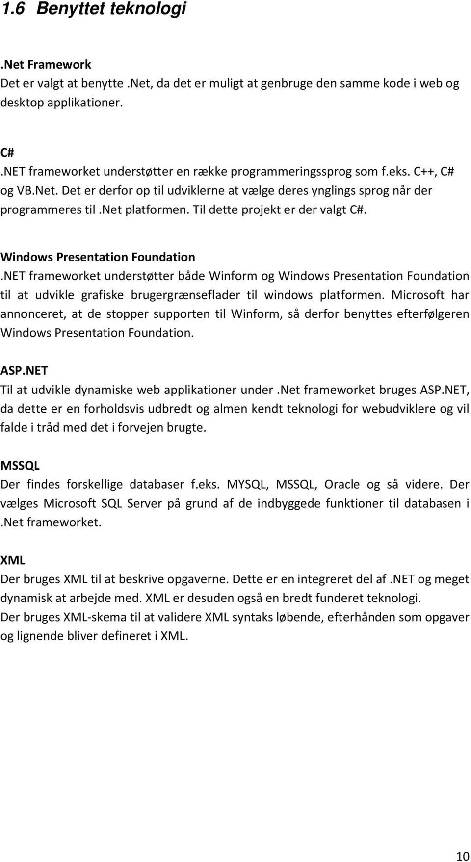 Til dette projekt er der valgt C#. Windows Presentation Foundation.