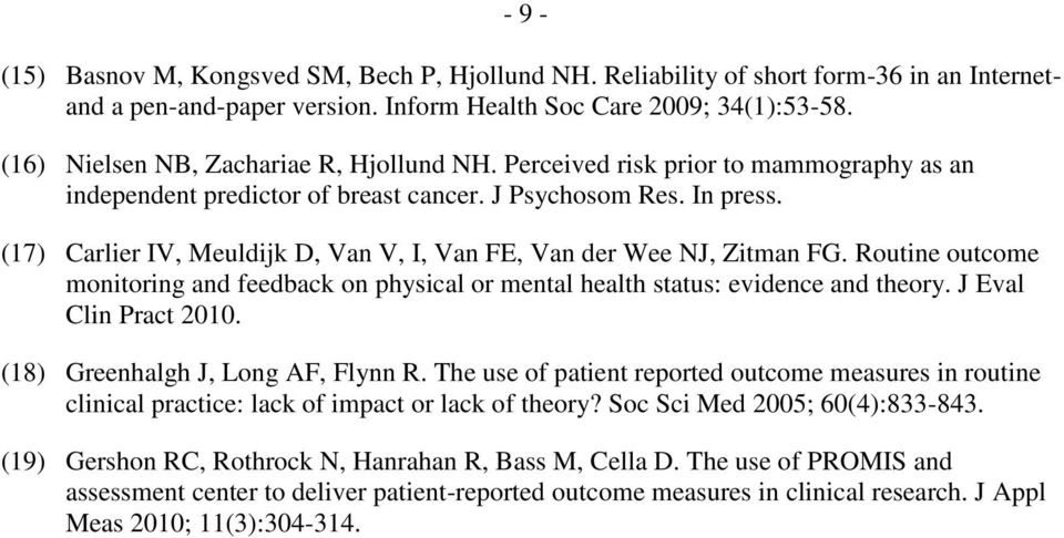 (17) Carlier IV, Meuldijk D, Van V, I, Van FE, Van der Wee NJ, Zitman FG. Routine outcome monitoring and feedback on physical or mental health status: evidence and theory. J Eval Clin Pract 2010.