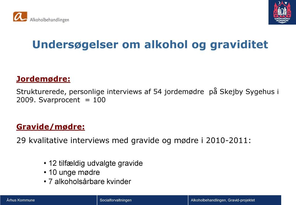 Svarprocent = 100 Gravide/mødre: 29 kvalitative interviews med gravide