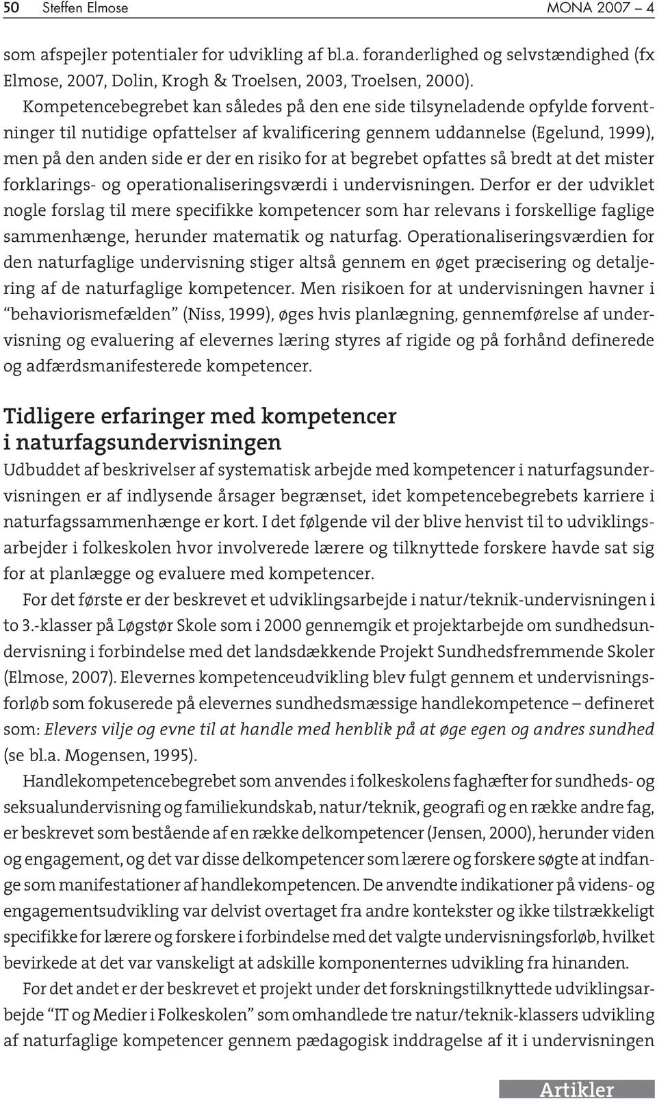 for at begrebet opfattes så bredt at det mister forklarings- og operationaliseringsværdi i undervisningen.