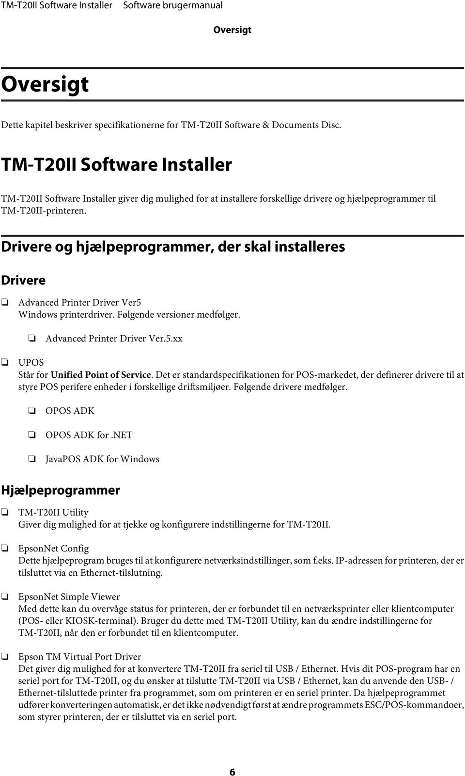 Drivere og hjælpeprogrammer, der skal installeres Drivere Advanced Printer Driver Ver5 Windows printerdriver. Følgende versioner medfølger. Advanced Printer Driver Ver.5.xx UPOS Står for Unified Point of Service.