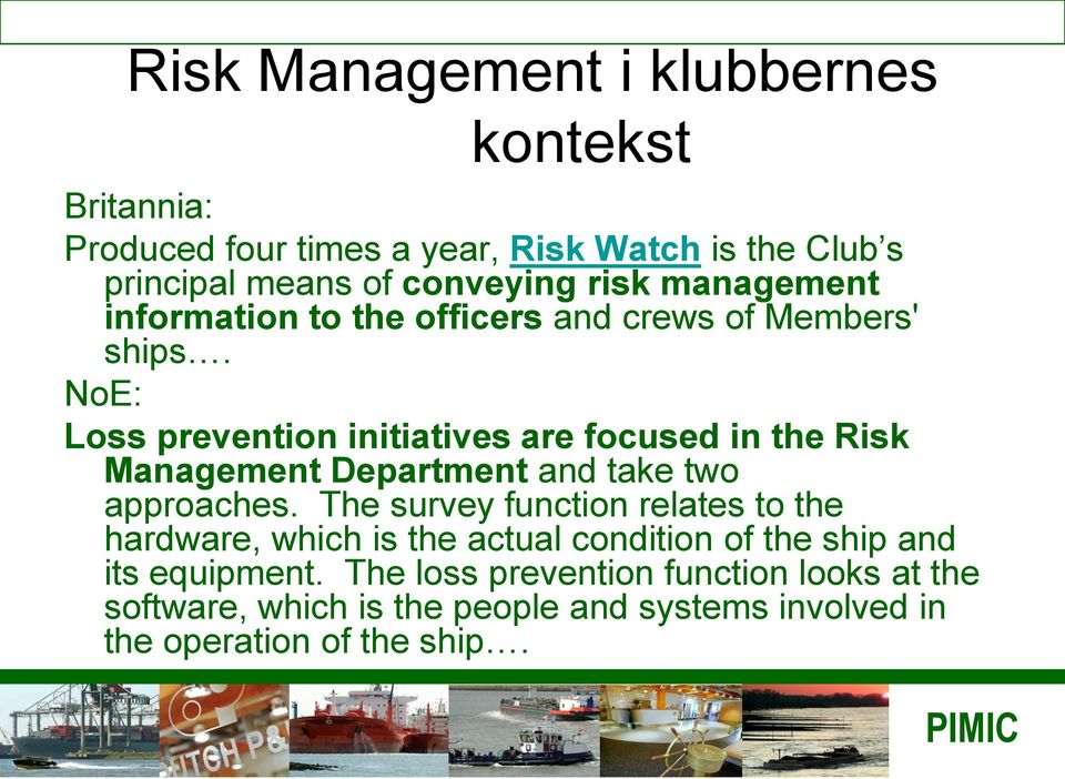 NoE: Loss prevention initiatives are focused in the Risk Management Department and take two approaches.