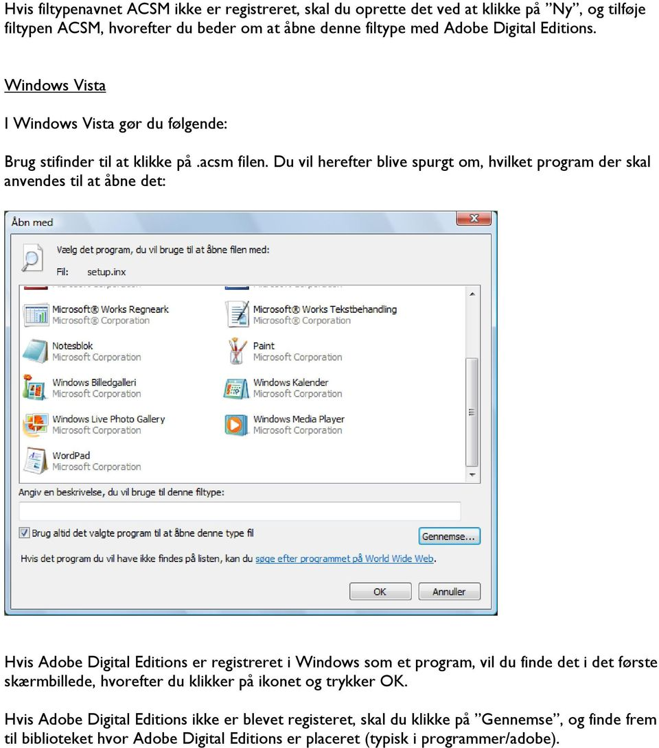 Du vil herefter blive spurgt om, hvilket program der skal anvendes til at åbne det: Hvis Adobe Digital Editions er registreret i Windows som et program, vil du finde det i