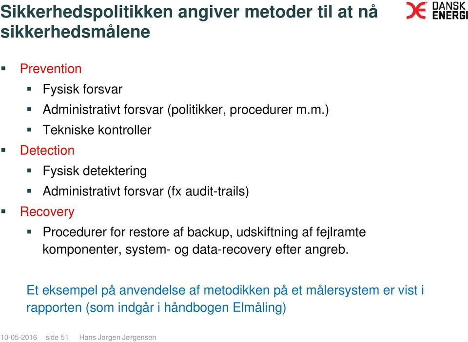 m.) Tekniske kontroller Detection Fysisk detektering Administrativt forsvar (fx audit-trails) Recovery Procedurer for restore