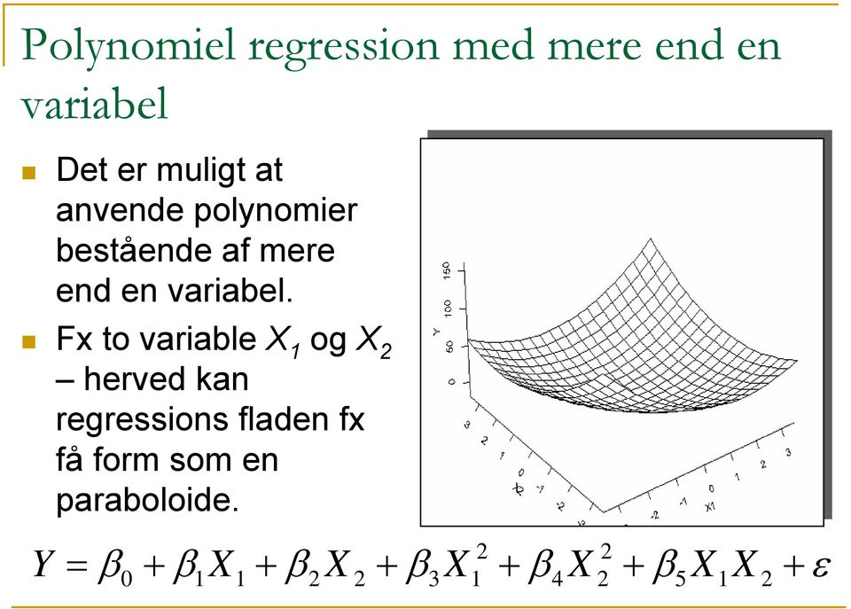 Fx to variable X og X herved kan regressions fladen fx få form