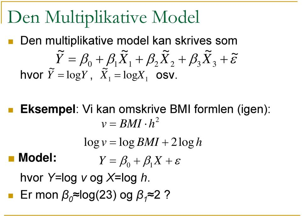 Eksempel: Vi kan omskrive BMI formlen (igen): v = BMI h Model: log v =