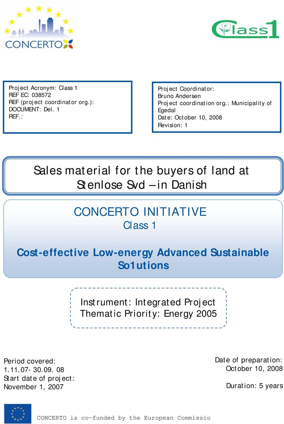 Cost-effective Low-energy Advanced Sustainable So1utions Instrument: Integrated Project Thematic Priority: Energy 2005 Period covered: 1.11.07-30.09.