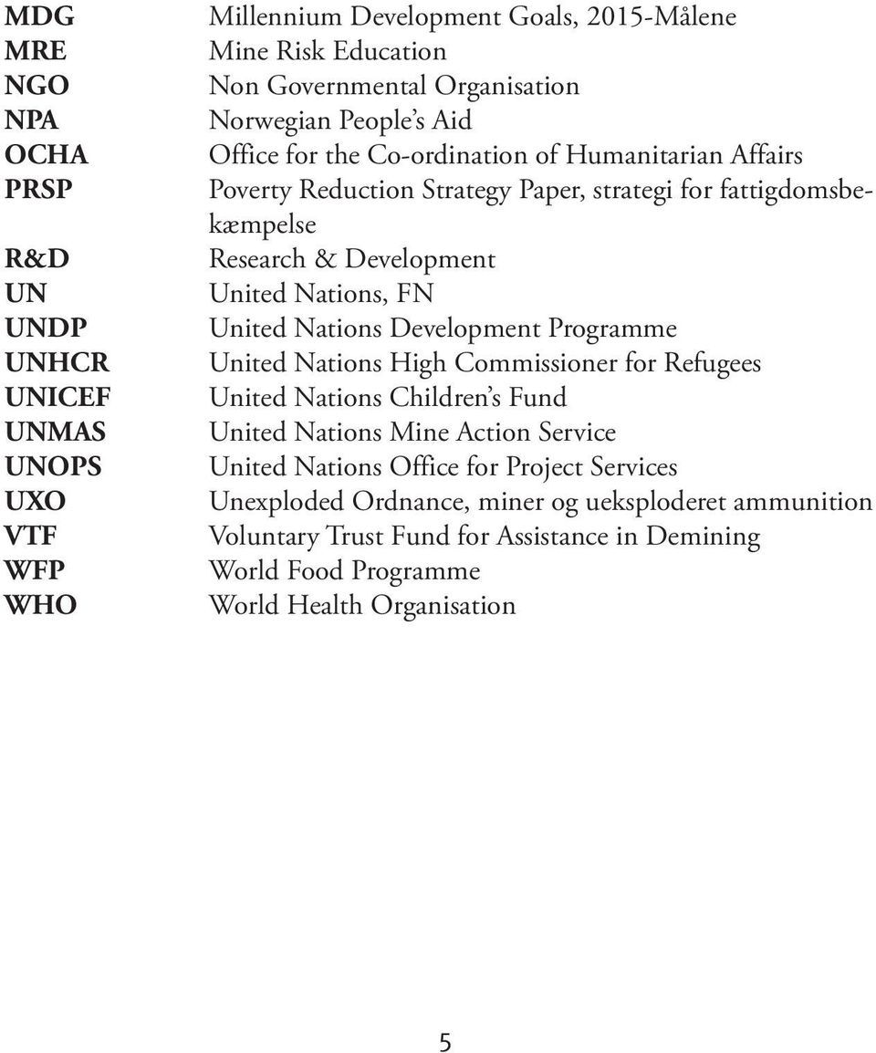 Nations, FN United Nations Development Programme United Nations High Commissioner for Refugees United Nations Children s Fund United Nations Mine Action Service United
