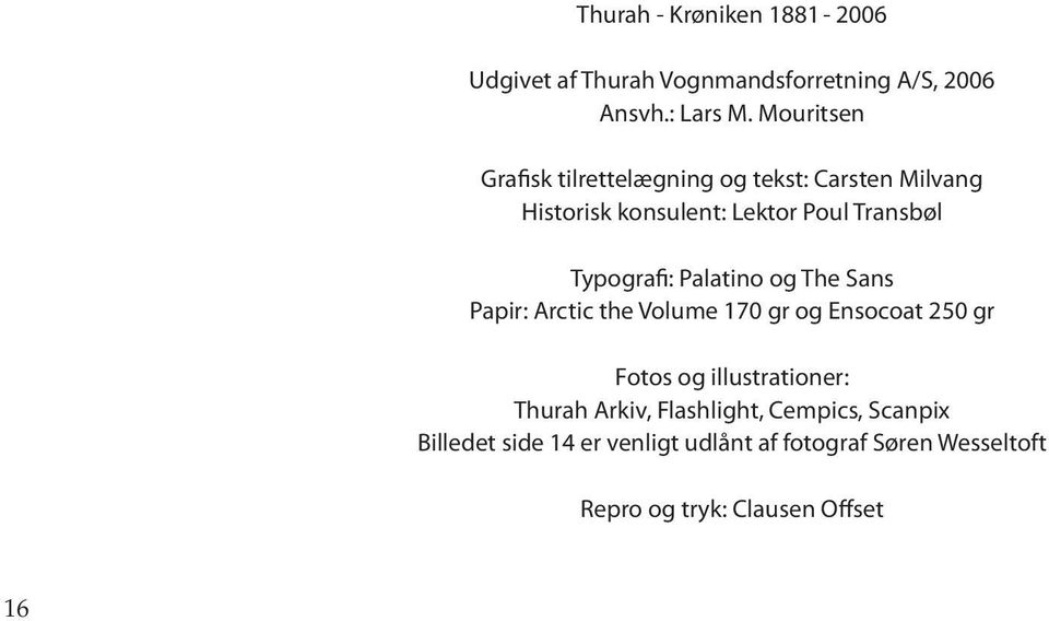 Typografi: Palatino og The Sans Papir: Arctic the Volume 170 gr og Ensocoat 250 gr Fotos og illustrationer: