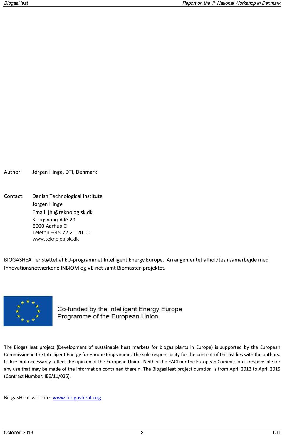 The BiogasHeat project (Development of sustainable heat markets for biogas plants in Europe) is supported by the European Commission in the Intelligent Energy for Europe Programme.