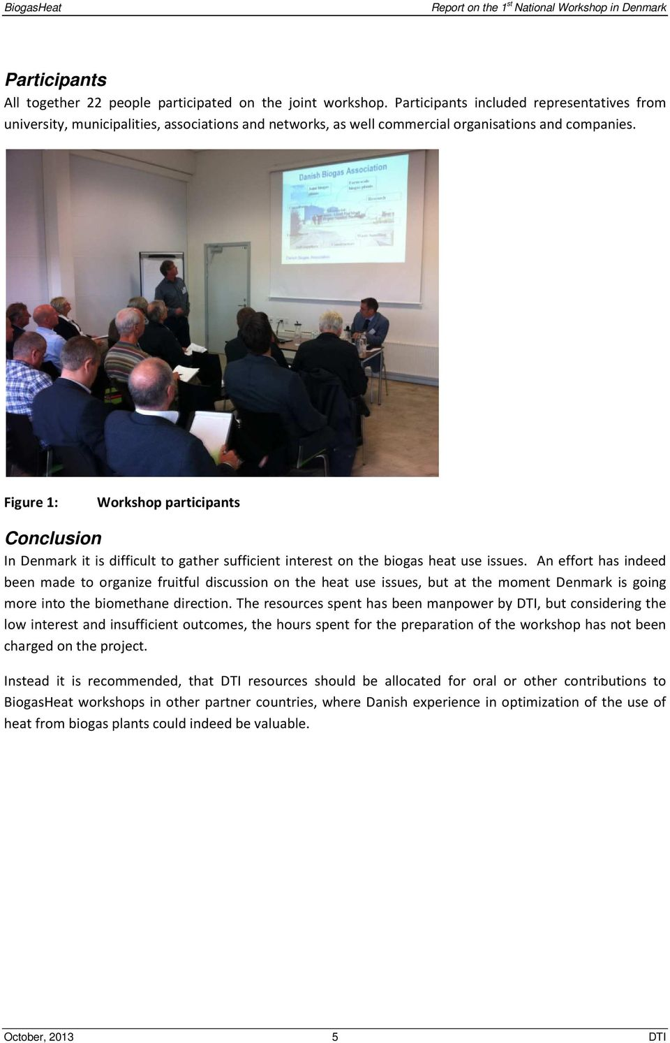 Figure 1: Workshop participants Conclusion In Denmark it is difficult to gather sufficient interest on the biogas heat use issues.